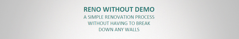 RENO WITHOUT DEMO A SIMPLE RENOVATION PROCESS WITHOUT HAVING TO BREAK DOWN ANY WALLS